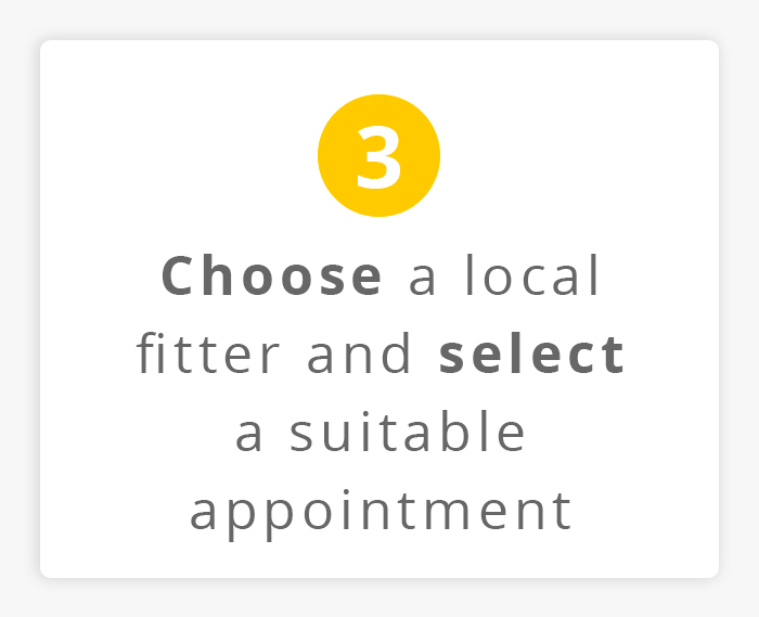 Choose a local fitter and select a suitable appointment