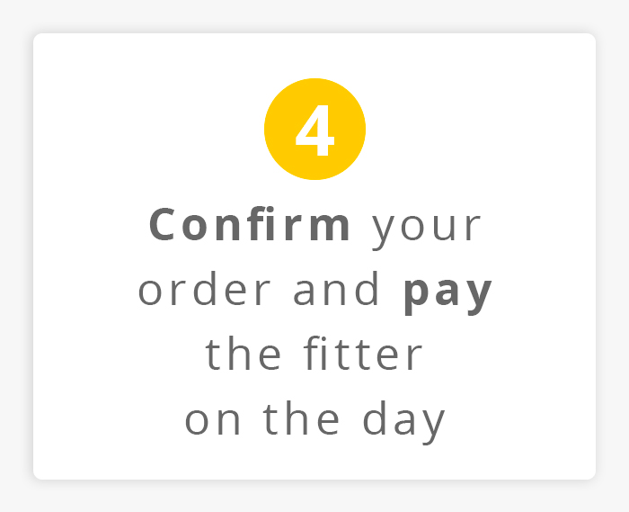 Confirm the order and pay the fitter on the day